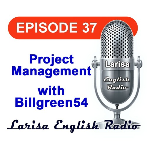 Project Management with Billgreen54 English Radio Episode 37