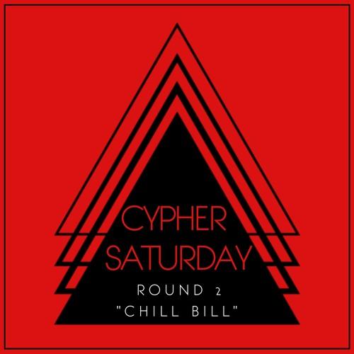 Cypher Saturday - Round 2 (Chill Bill)