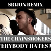 Everybody Hates Me - The Chainsmokers (Srijon Remix)