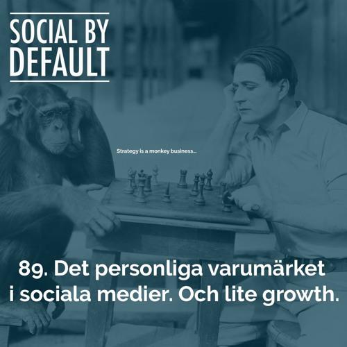89. Det personliga varumärket i sociala medier. Och lite growth.