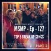 MSMP 127: Top 5 Breakup Songs (Part 2)
