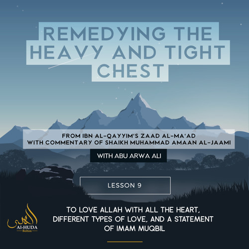 Lesson 9:  To Love Allah with all the heart, different types of love, and a statement of Imam Muqbil