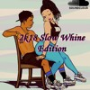 2k18 Slow Whine EDITION