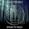 Adam Friendly - Miami To Ibiza( Original Mix)