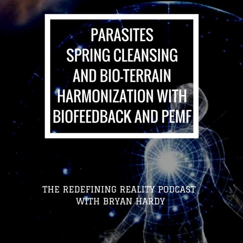Parasites, Spring Cleansing and Bio-Terrain Harmonization with Biofeedback and PEMF - Ep. 57