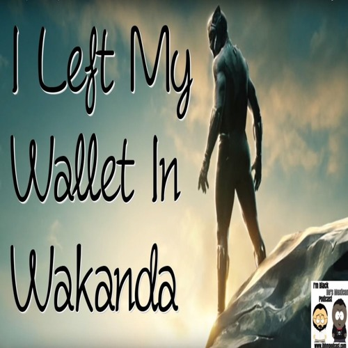 Episode 114: I Left My Wallet In Wakanda