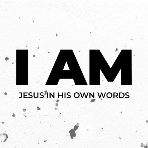 I AM - The Way, The Truth, and the Life