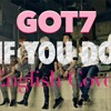 Video GOT7 - If You Do (English Cover) download in MP3, 3GP, MP4, WEBM, AVI, FLV January 2017