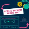 Episode 72: I Failed The Best Friend Test