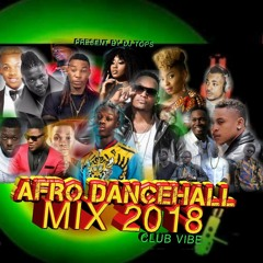 AFRO DANCEHALL MIX 2018 CLUB VIBES
