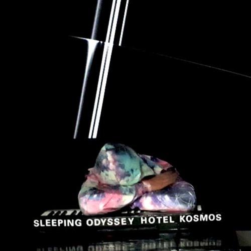 SLEEPING ODYSSEY @ HOTEL KOSMOS