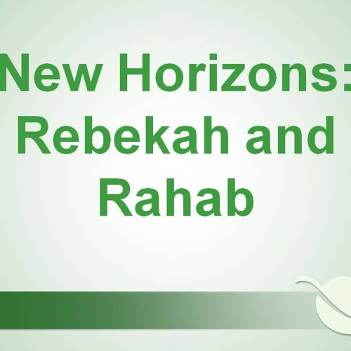 2018 - 18 - 03 - 10am - New Horizons Rebekah And Rahab - Bro. Doss