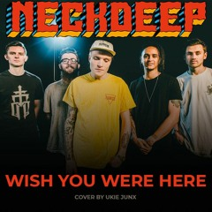 Neck Deep - Wish You Were Here (Cover by Ukie Junx)