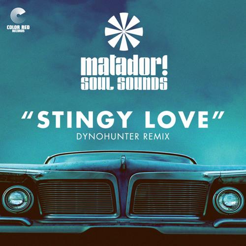 Matador! Soul Sounds - Stingy Love (DYNOHUNTER Remix)