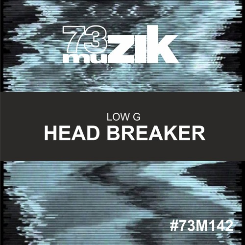 LOW - G - Head Breaker (Original Mix )