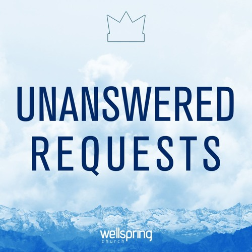 Unanswered Requests | Pastor Steve Gibson