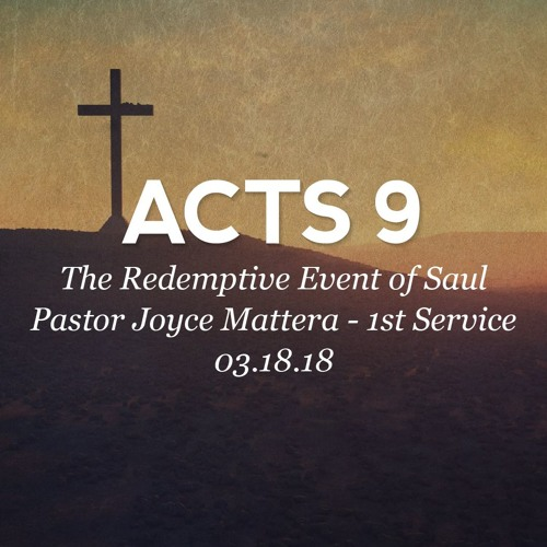 03.18.18 - Acts 9 - The Redemptive Event of Saul - Pastor Joyce Mattera - 1st Service