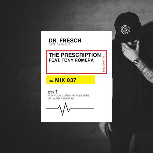 Dr. Fresch - The Prescription 037: Tony Romera Guest Mix
