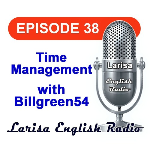 Time Management with Billgreen54 English Radio Episode 38