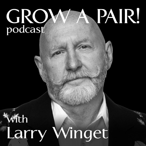Grow A Pair! Podcast with Larry Winget
