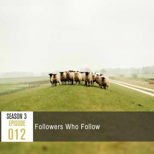 Season 3, Episode 12: Followers Who Follow