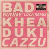 Bad Bunny - Loca REMIX Ft. Khea, Duki & Cazzu [Oficial Audio]