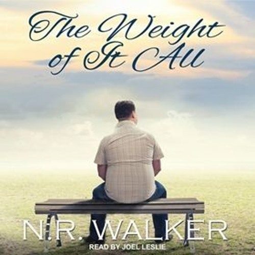 THE WEIGHT OF IT ALL by N.R. Walker, read by Joel Leslie