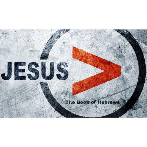 JESUS IS GREATER: The Book of Hebrews - Week 10