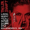Taylor Swift - Look What You Made Me Do (Ben Heineken ft Win Remix) (OUT NOW)