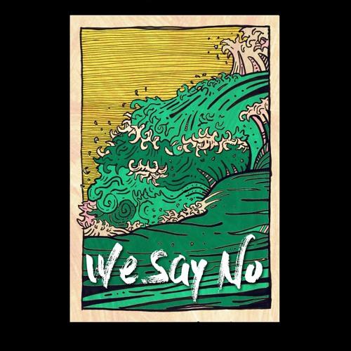 We Say No
