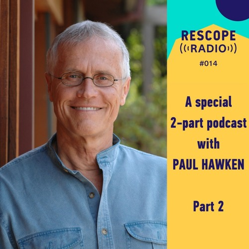 #014 Paul Hawken in conversation part 2: Project Drawdown, 100 solutions to reverse global warming