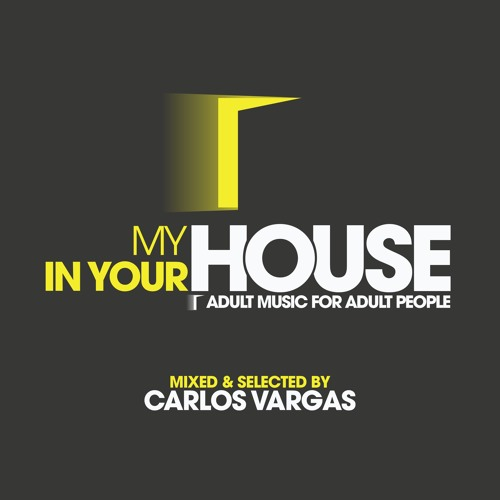 Carlos Vargas pres. My House In Your House #4 (March '18) .:: FREE DOWNLOAD ::.
