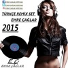 Türkçe Remix Set 2015 [Emre Çağlar Türkçe Pop 2015 Mix Turkish Pop FREE=>DOWNLOAD]