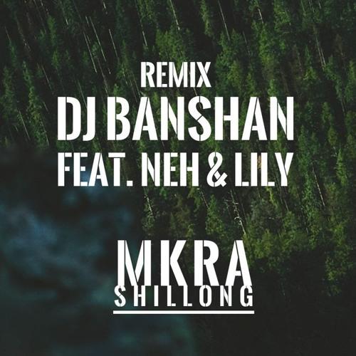 MKRA SHILLONG - DJ Banshan - Jingkyrmen (Feat  Neh & Lily
