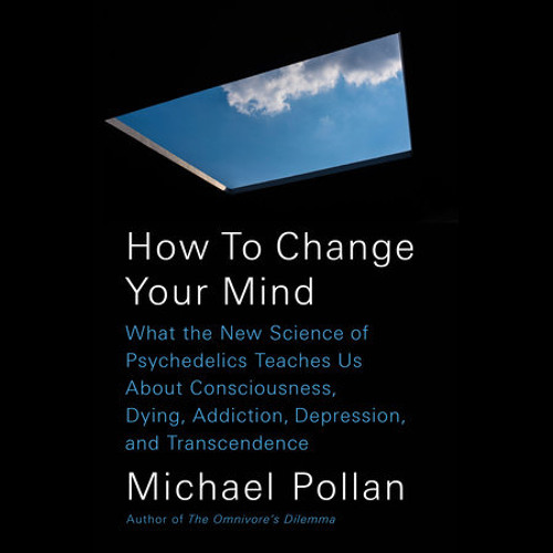 How to Change Your Mind by Michael Pollan, read by Michael Pollan