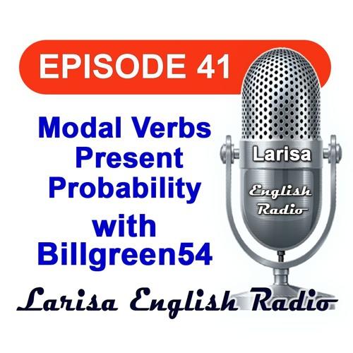 Modal Verbs Present Probability with Billgreen54 English Radio Episode 41