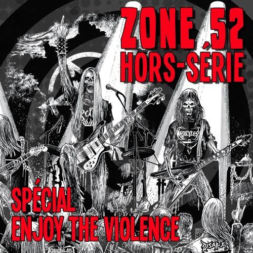Zone 52 #Hors-Série - Spécial Enjoy The Violence (21/03/2018)