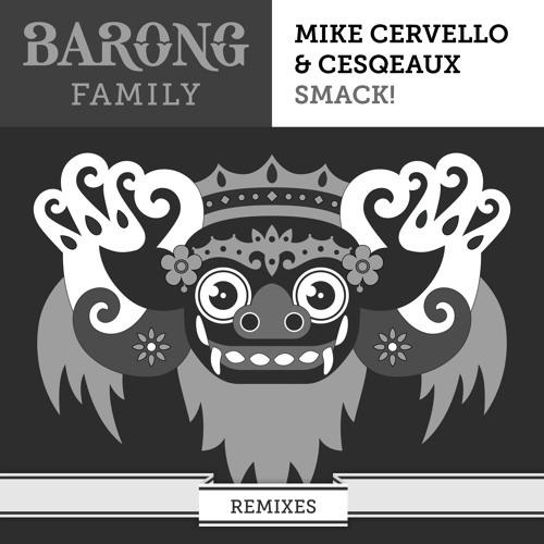 Mike Cervello & Cesqeaux - SMACK! REMIXES [FREE DOWNLOAD]
