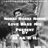 Nokki Nokki Ninnu RemiX Love+Bass Mix DJ Ak H IL Ft DQ