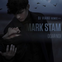 Mark Stam - Doar Noi (Dj Vianu Extended Remix)