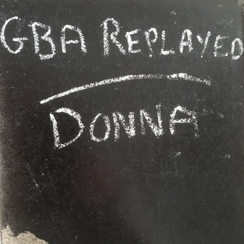 GBA Replayed - GBA 113 Donna