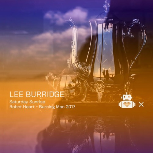 Lee Burridge - Robot Heart 10 Year Anniversary - Burning Man 2017