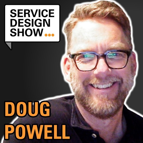 The New Frontiers Of Service Design / Doug Powell / Episode #48