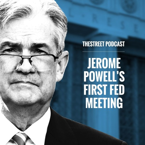 What You Need to Know About Jerome Powell's First Federal Reserve Meeting