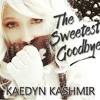 Kaedyn Kashmir - The Sweetest Goodbye