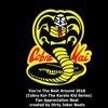 You're The Best Around 2018 (Cobra Kai-The Karate Kid Series)