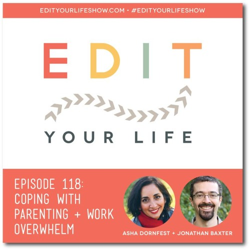 Episode 118: Coping With Parenting + Work Overwhelm