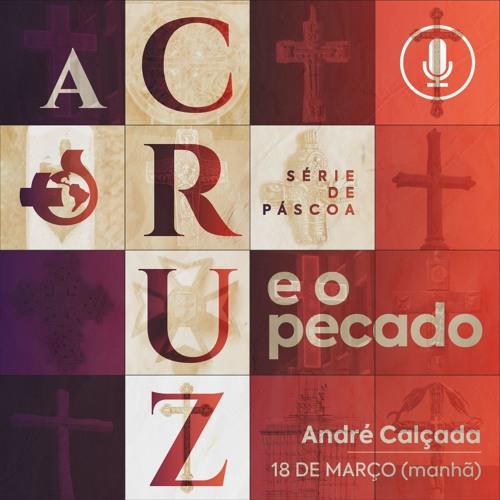 A Cruz e o Pecado - André Calçada - 18/03/2018 (manhã)