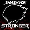 ShadyVox - Stronger (2017) (Lyric Music Video)