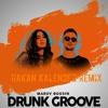 Maruv & Boosin -Drunk Groove (Hakan Kalender Remix )